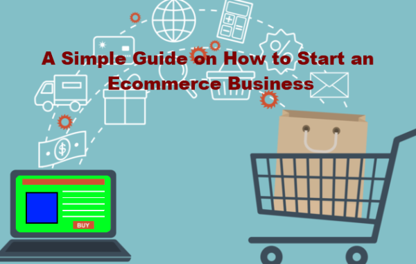 A Simple Guide on How to Start an Ecommerce Business